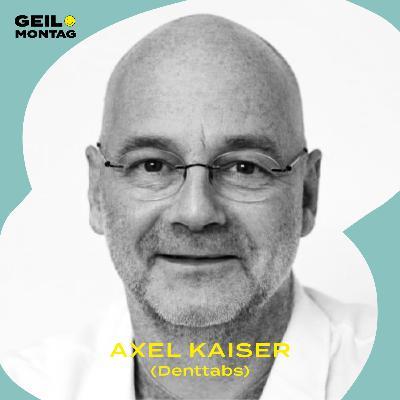 Axel Kaiser (Denttabs): Warum willst du allen Menschen die Fresse polieren?