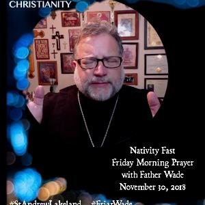 Episode 22 – Nativity Fast – Friday Morning Prayer with Fr. Wade 20181130