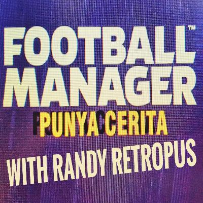 FM20#06 : Ngobrol bersama Randy Retropus