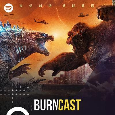 BURNCAST #67: Godzilla vs Kong: Quando titãs do cinema colidem