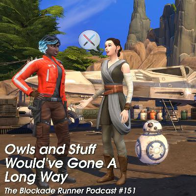 Owls and Stuff Would've Gone a Long Way - The Blockade Runner Podcast #151