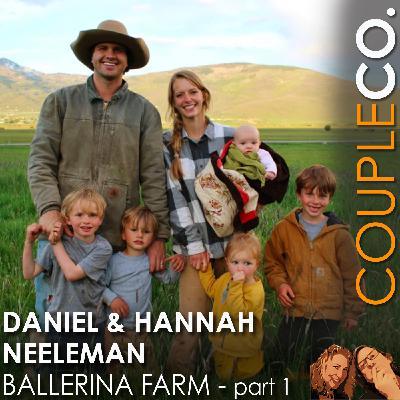 Ballerina & Business Guy Go Whole Hog:  Hannah and Daniel Neeleman of Ballerina Farm, Kamas UT, Part 1
