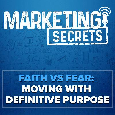 Faith Vs Fear: Moving With Definitive Purpose