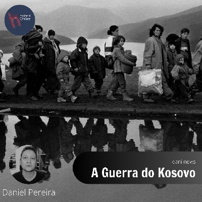 A Guerra do Kosovo (Dani News – 25/05/2020)