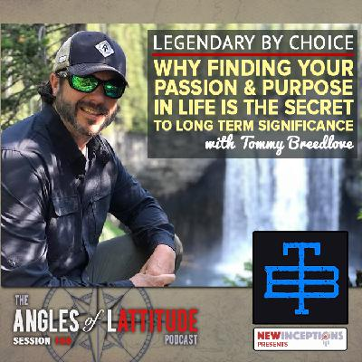 Tommy Breedlove – Legendary By Choice: Why Finding Your Passion & Purpose in Life is the Secret to Long Term Significance (AoL 166)