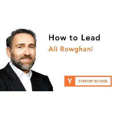 How to Lead by Ali Rowghani
