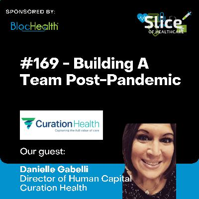 #169 - Building A Team Post-Pandemic & Managing A Remote Workforce w/ Danielle Gabelli, Director of Human Capital at Curation Health