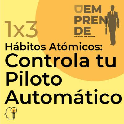 1x3: Hábitos Atómicos: Controla tu Piloto Automático (feat. Mike Mares)