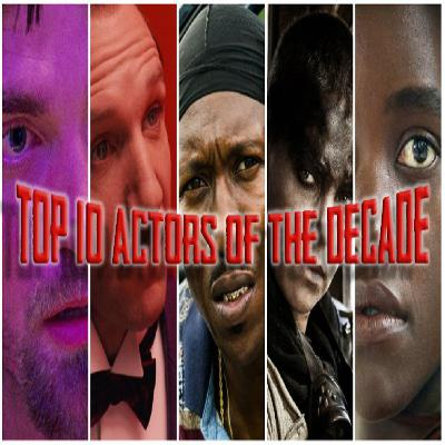 Top 10 Actors of the Decade (2010-2019)