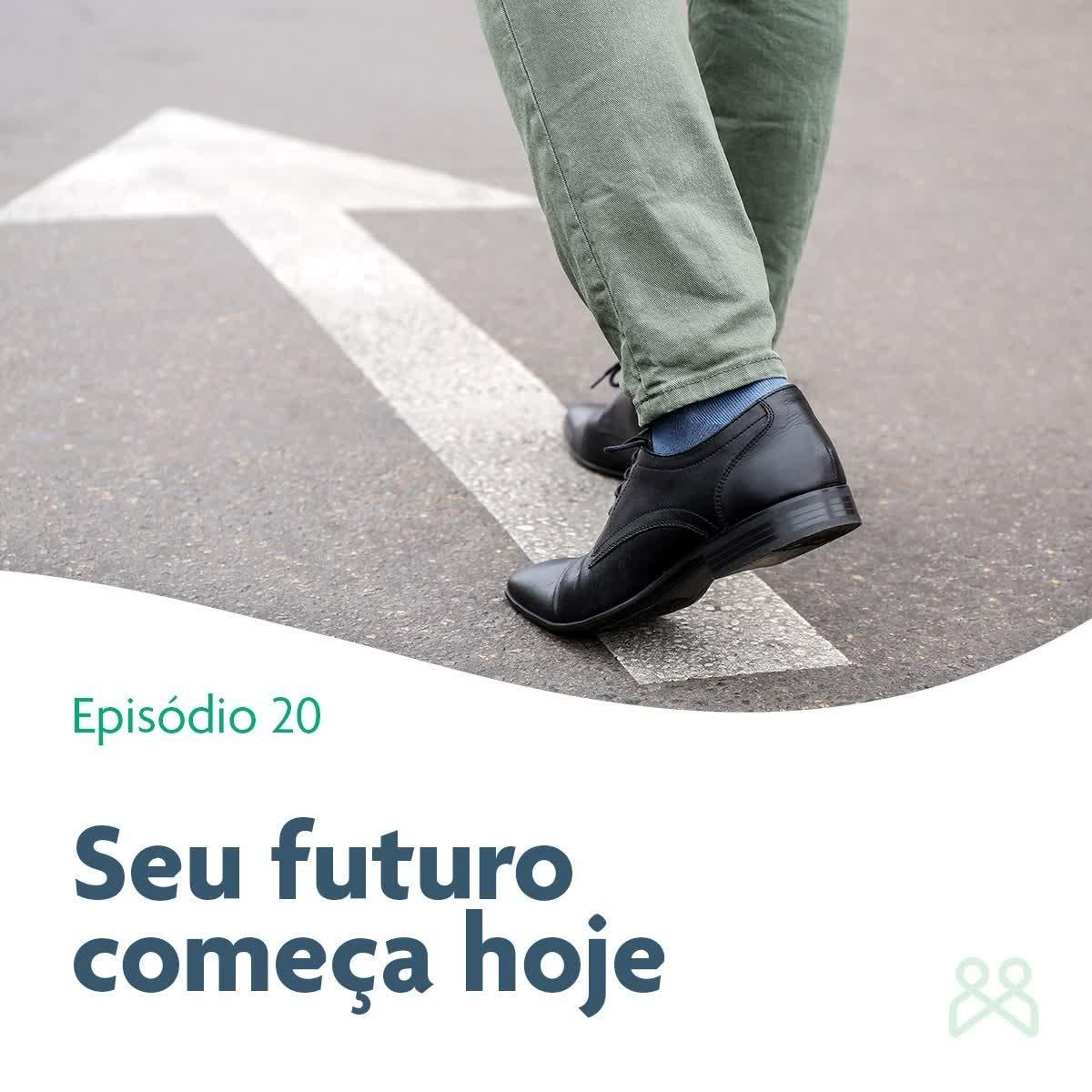 Episódio 20 - Seu futuro começa hoje