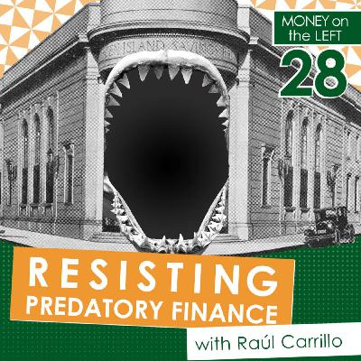Resisting Predatory Finance with Raúl Carrillo (Transcript)