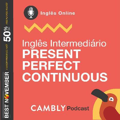 Ep142. - Present Perfect Continuous | Inglês Intermediário