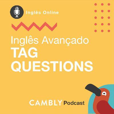 Ep.134 - Tag Questions | Inglês Avançado