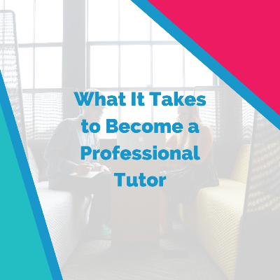 What It Takes to Become a Professional Tutor