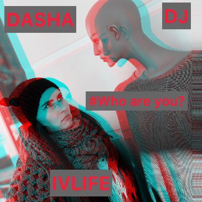 DJ DASHA IVLIFE - # Who are you #44