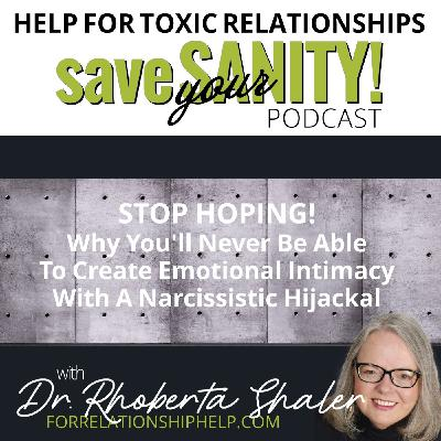 STOP HOPING!  Why You'll Never Be Able  To Create Emotional Intimacy  With A Narcissistic Hijackal