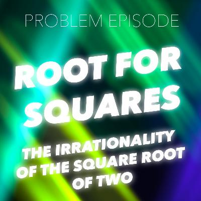 P7: Root for Squares (Irrationality of the Square Root of Two)