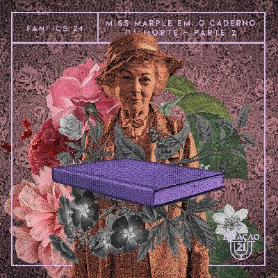 Fanfics 21 - Miss Marple em: O Caderno da Morte (Parte 2)
