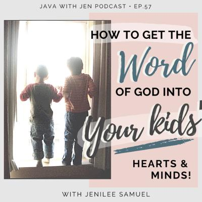 Ep.57- How to Get the Word of God Into Your Kids' Hearts & Minds w/Jenilee Samuel