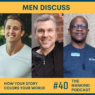 How Your Story Colors Your World | Men Discuss | Ep #040