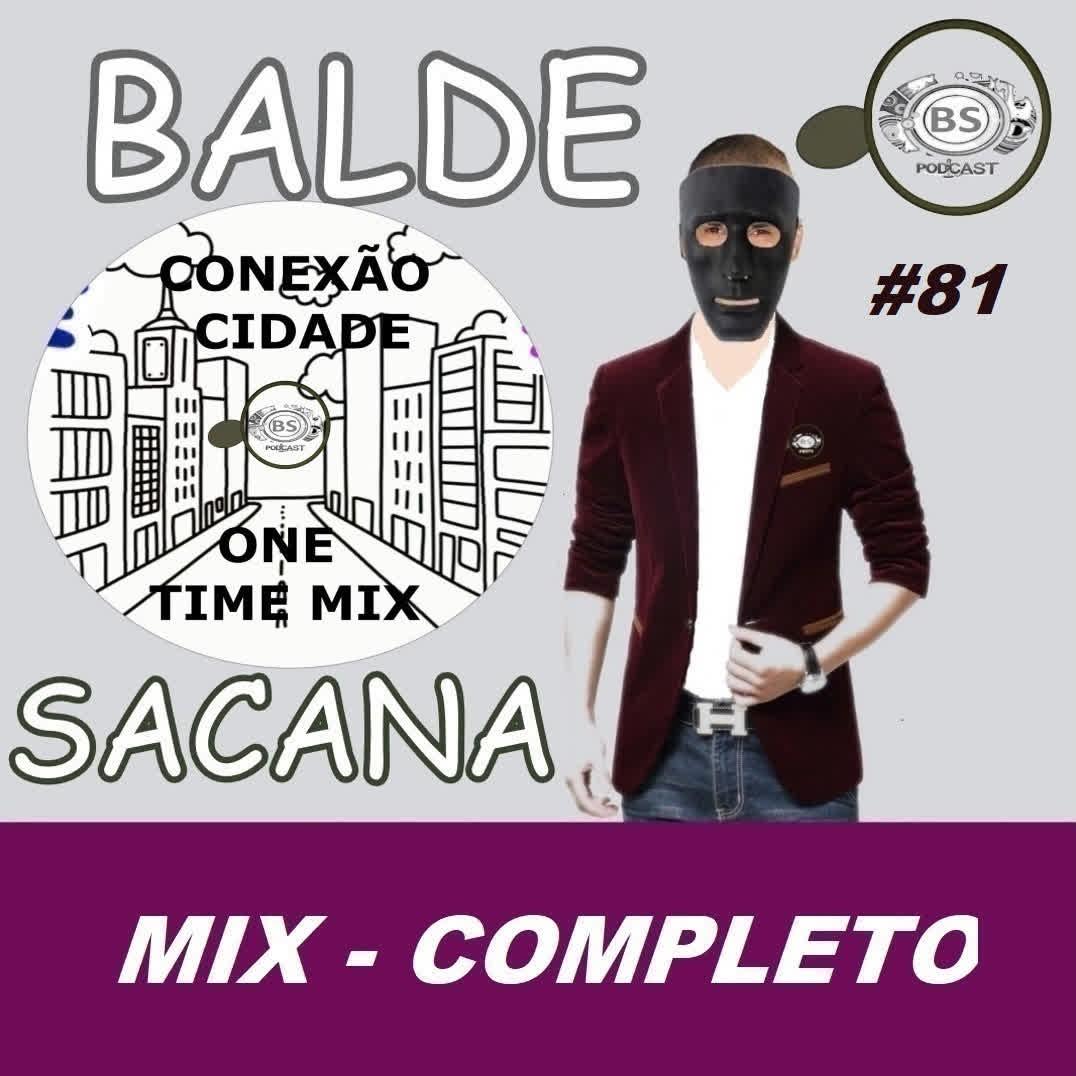 #81 MIX CONEXAO CIDADE. HOUSE PESADAO COM BALDE SACANA PODCAST. COMPLETO