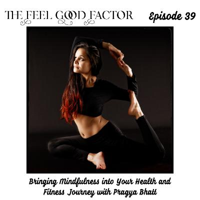 39: Bringing Mindfulness into Your Health and Fitness Journey with Pragya Bhatt