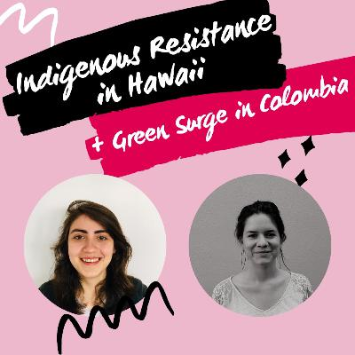 Green Surge in Colombia & Indigenous Resistance in Hawaii