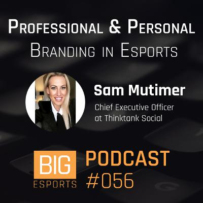 #056 - Professional & Personal Branding in Esports with Sam Mutimer - Chief Executive Officer at Thinktank Social