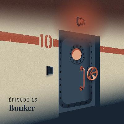 Episode 16 : Bunker