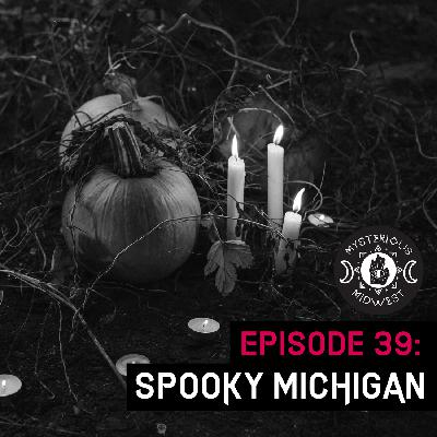 Episode 39: Spooky Michigan