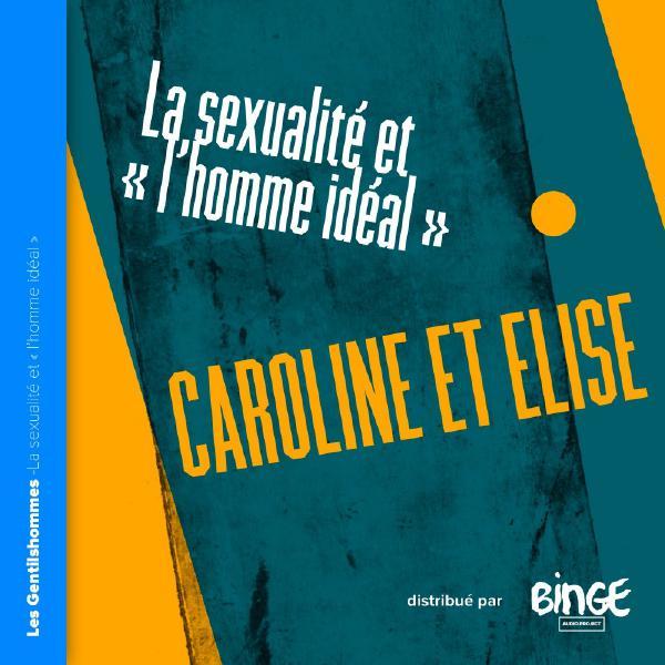 Caroline et Elise - La sexualité & «l'homme idéal»