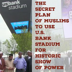 The Secret Plan of Muslims U.S. Bank Stadium Minnesota