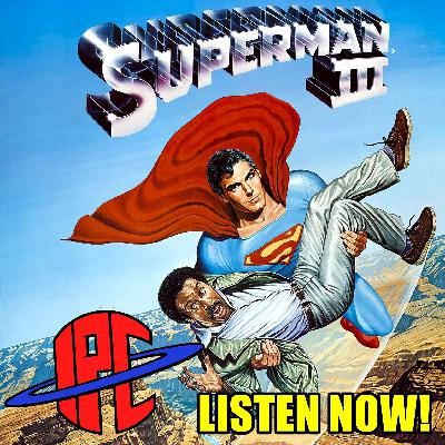 #273: Superman III | The IPC Podcast LIVE