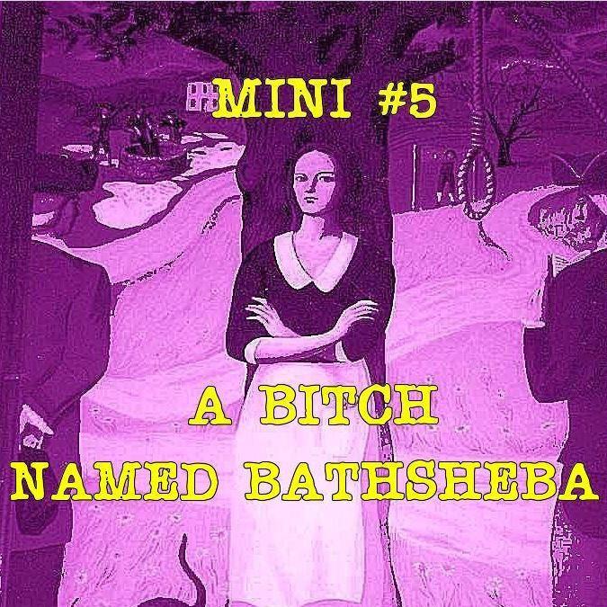 Mini #5: A Bitch Named Bathsheba
