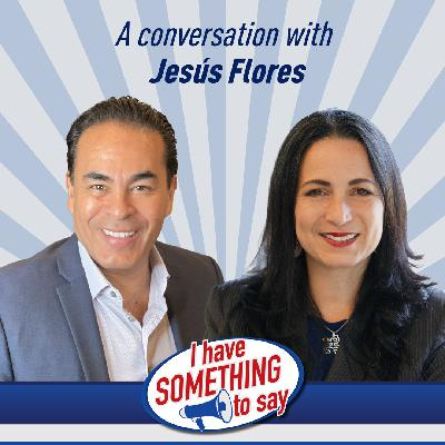 """Episode #91: """"I Have SOMETHING To Say"""" with special guest, Jesus Flores"""