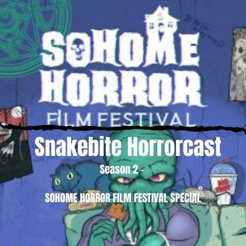 SNAKEBITE HORRORCAST - SoHome Horror Film Festival Special