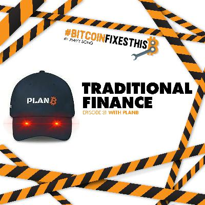 Bitcoin Fixes This #31: Traditional Finance with PlanB