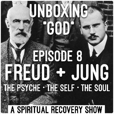 Freud + Jung: The Psyche, The Self, and The Soul (Episode 8)