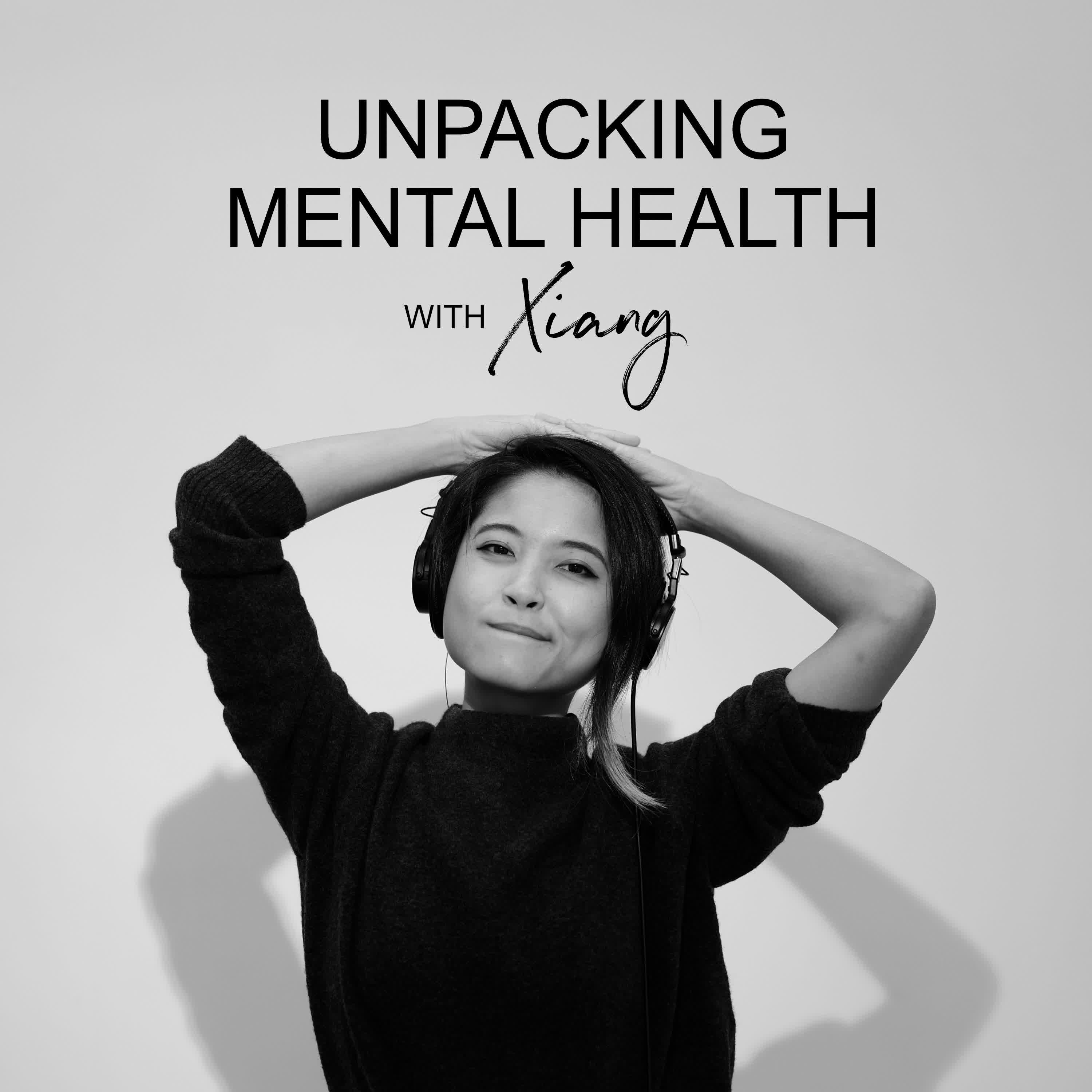 Ep #71 - Unpacking Mental Health with Xiang