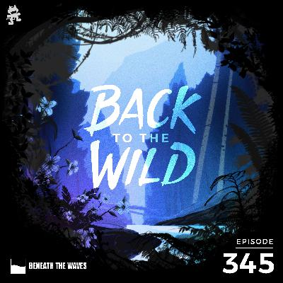 345 - Monstercat: Back to the Wild (Earth Day Special)
