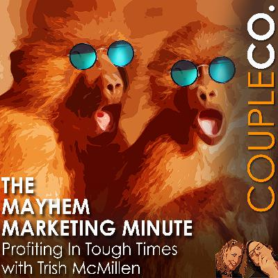 Mayhem Marketing Minute: Profiting In Tough Times w/Trish McMillen