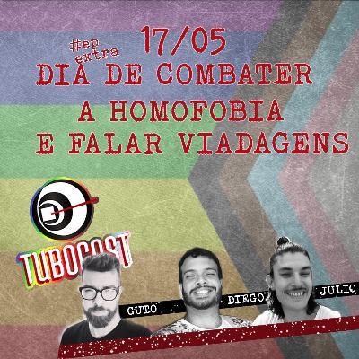 #01 Extra - 17/05 Dia de Combater a Homofobia e Falar Viadagens