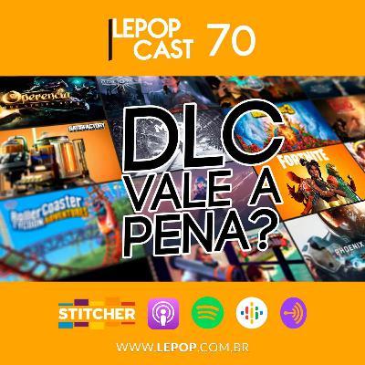 DLC VALE A PENA? | LEPOPCAST 70