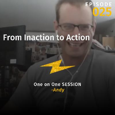From Inaction to Action w/Andy (One on One Session)