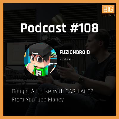 #108 - Bought A House With CASH At 22 From YouTube Money - With FuzionDroid
