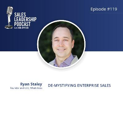 Episode 119: #119: Ryan Staley of Whale Boss — De-Mystifying Enterprise Sales