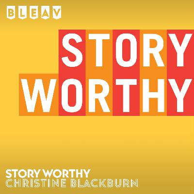 656 - Listen to Story Worthy with Christine Blackburn! Over 650 episodes to choose from!