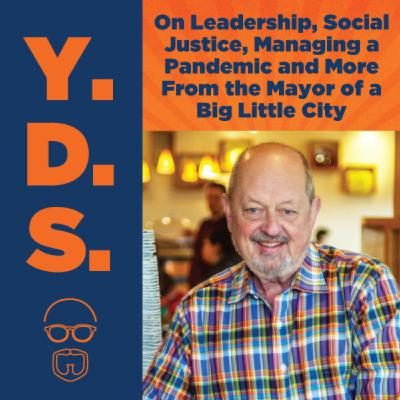 Ep. 16 – On Leadership, Social Justice, Managing a Pandemic and More From the Mayor of a Big Little City