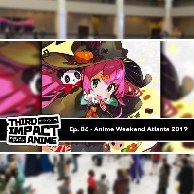 #86 - Con-versation: Anime Weekend Atlanta 2019