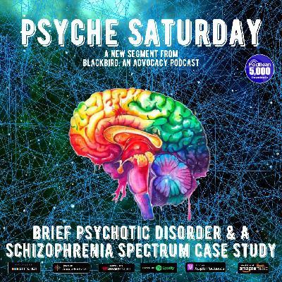 Psyche Saturday - Brief Psychotic Disorder and a Schizophrenia Spectrum Disorder Case Study